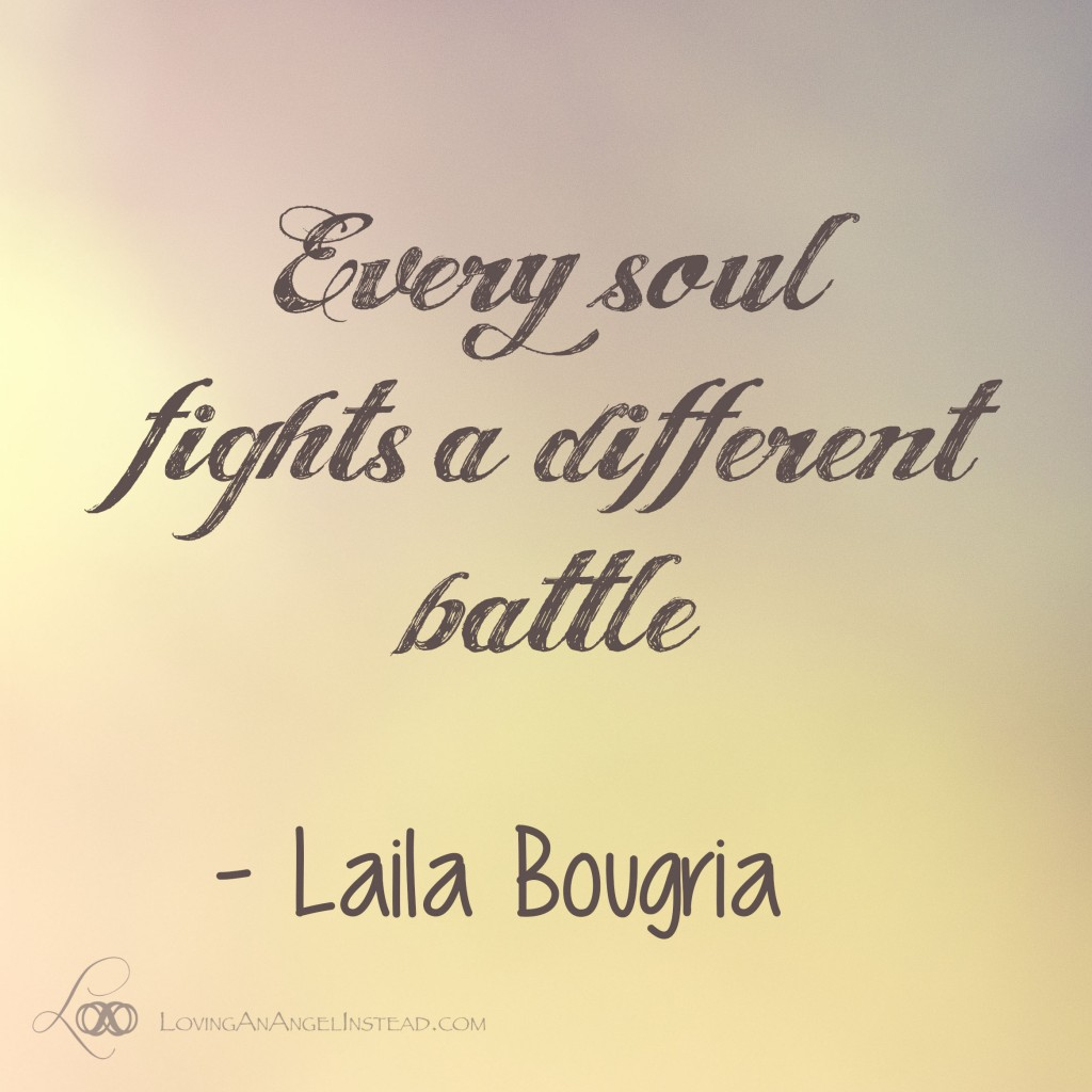 Every soul fights a different battle